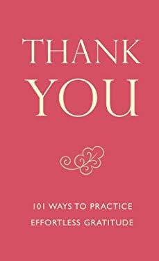 Thank You: 101 Ways to Practice Effortless Gratitude 9781578264353