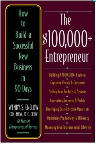 The $100,000+ Entrepreneur: How to Build a Successful New Business in 90 Days 9781570232572