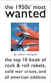 The 1950s' Most Wanted: The Top 10 Book of Rock & Roll Rebels, Cold War Crises, and All-American Oddities 7091751