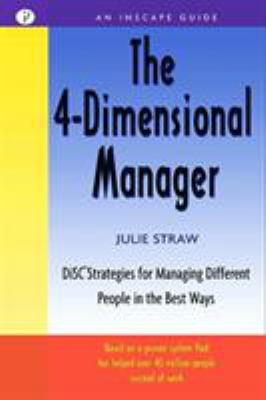 The 4 Dimensional Manager: Disc Strategies for Managing Different People in the Best Ways 9781576751350