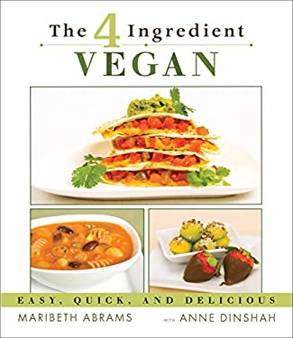The 4-Ingredient Vegan: Easy, Quick, and Delicious 9781570672323
