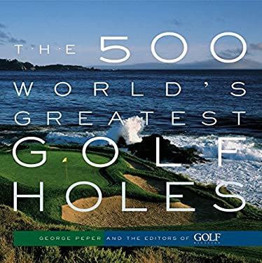 The 500 World's Greatest Golf Holes 9781579652371