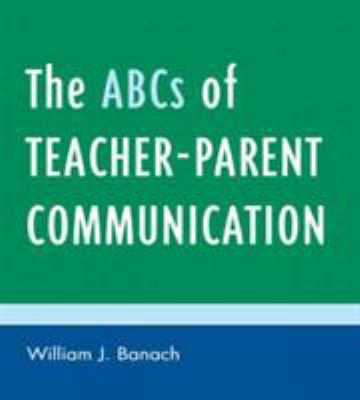 The ABCs of Teacher-Parent Communication 9781578866571