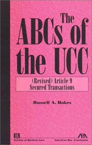 The ABCs of the Ucc, Article 9: (Revised) Secured Transactions 9781570738661