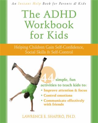 The ADHD Workbook for Kids: Helping Children Gain Self-Confidence, Social Skills, & Self-Control 9781572247666