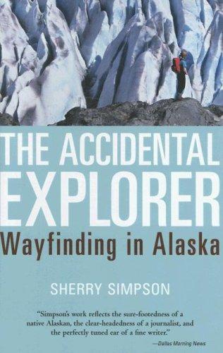 The Accidental Explorer: Wayfinding in Alaska 9781570615375