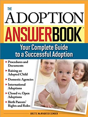 The Adoption Answer Book: Your Compete Guide to a Successful Adoption 9781572486072
