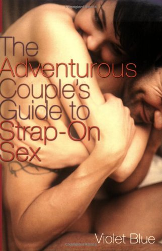The Adventurous Couple's Guide to Strap-On Sex 9781573442787