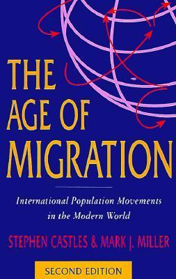The Age of Migration; Second Edition: International Population Movements in the Modern World 9781572303829