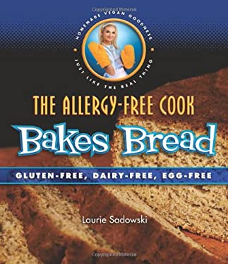The Allergy-Free Cook Bakes Bread: Gluten-Free, Dairy-Free, Egg-Free 9781570672620