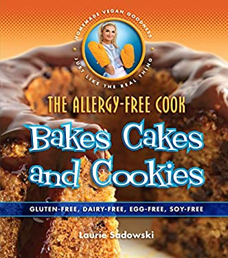 The Allergy-free Cook: Bakes Cakes & Cookies: Gluten-Free, Dairy-Free, Egg-Free, Soy Free