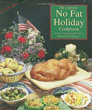 The Almost No Fat Holiday Cookbook: Festive Vegetarian Recipes 9781570670091