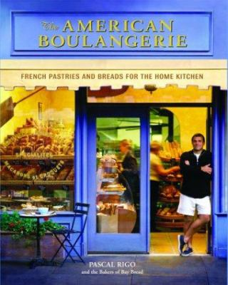 The American Boulangerie: Authentic Breads and Pastries for the Home Kitchen 9781579595272