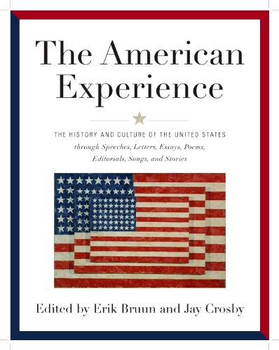 The American Experience: The History and Culture of the United States Through Speeches, Letters, Essays, Articles, Poems, Songs and Stories 9781579129071