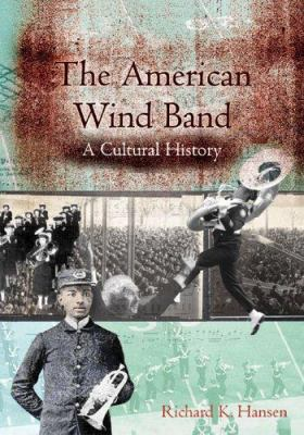 The American Wind Band: A Cultural History 9781579994679