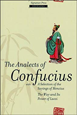 The Analects of Confucius: With a Selection of the Sayings of Mencius, the Way Its Power of Laozi 9781572152885