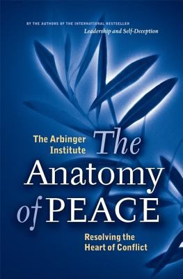 The Anatomy of Peace: Resolving the Heart of Conflict 9781576753347