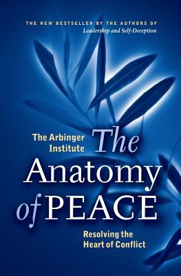 The Anatomy of Peace: Resolving the Heart of Conflict 9781576755846