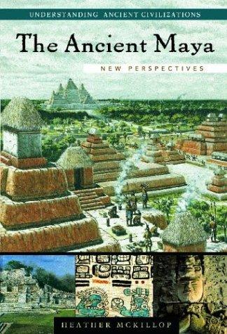 The Ancient Maya: New Perspectives 9781576076965