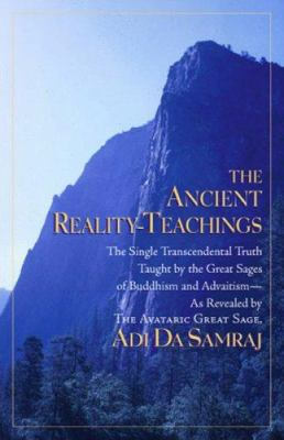 The Ancient Reality-Teachings: The Single Transcendental Truth Taught by the Great Sages of Buddhism and Advaitism - As Revealed by the Avataric Grea 9781570971983