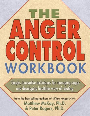 The Anger Control Workbook: Simple, Innovative Techniques for Managing Anger and Developing Healthier Ways of Relating 9781572242203