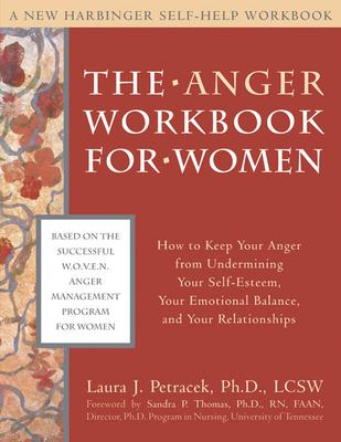 The Anger Workbook for Women: How to Keep Your Anger from Undermining Your Self-Esteem, Your Emotional Balance, and Your Relationships 9781572243798