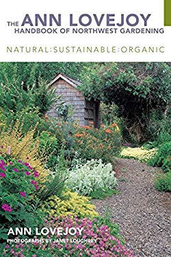 The Ann Lovejoy Handbook of Northwest Gardening: Natural, Sustainable, Organic 9781570615504