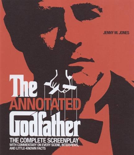 The Annotated Godfather: The Complete Screenplay with Commentary on Every Scene, Interviews, and Little-Known Facts 9781579128111