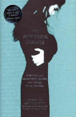 The Anorexia Diaries: A Mother and Daughter's Triumph Over Teenage Eating Disorders 9781579547295