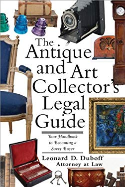 The Antique and Art Collector's Legal Guide: Your Handbook to Becoming a Savvy Buyer 9781572483491
