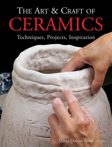 The Art & Craft of Ceramics: Techniques, Projects, Inspiration 9781579909123