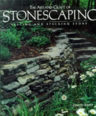 The Art & Craft of Stonescaping: Setting & Stacking Stone 9781579900182