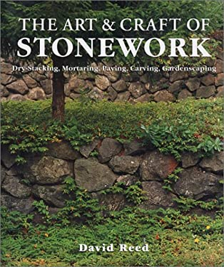The Art & Craft of Stonework: Dry-Stacking, Mortaring, Paving, Carving, Gardenscaping 9781579902186