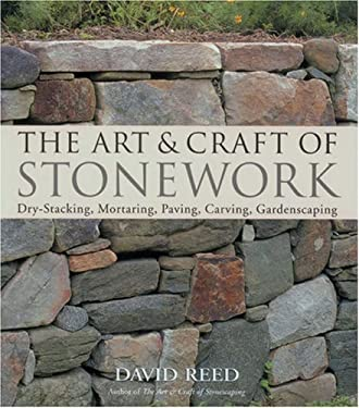 The Art & Craft of Stonework: Dry-Stacking, Mortaring, Paving, Carving, Gardenscaping 9781579905200