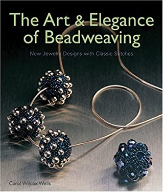 The Art & Elegance of Beadweaving: New Jewelry Designs with Classic Stitches 9781579905330