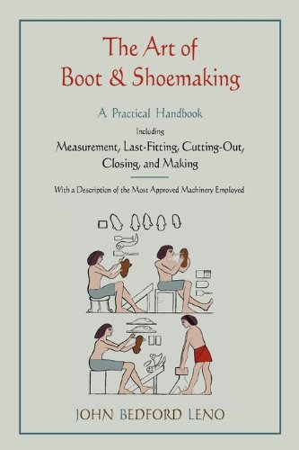 The Art of Boot and Shoemaking: A Practical Handbook Including Measurement, Last-Fitting, Cutting-Out, Closing, and Making 9781578989720