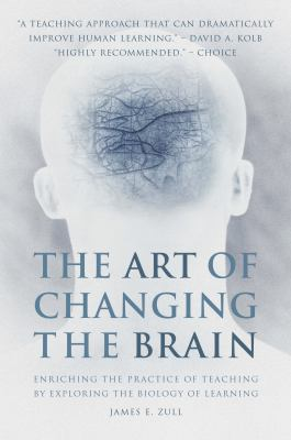 The Art of Changing the Brain: Enriching the Practice of Teaching by Exploring the Biology of Learning 9781579220549