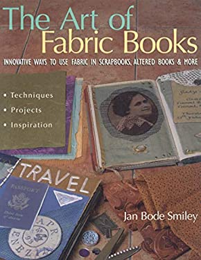 The Art of Fabric Books: Innovative Ways to Use Fabric in Scrapbooks, Altered Books & More 9781571202819