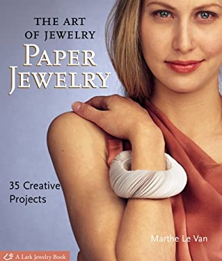 The Art of Jewelry: Paper Jewelry: 35 Creative Projects 9781579908140