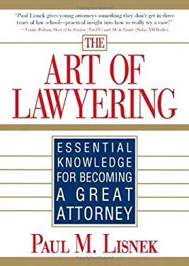 The Art of Lawyering: Essential Knowledge for Becoming a Great Attorney 9781572486959