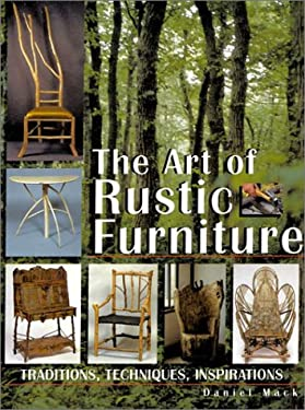 The Art of Rustic Furniture: Traditions, Techniques, Inspirations 9781579902643