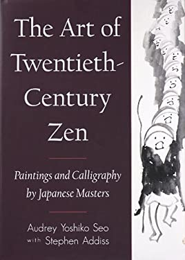 The Art of Twentieth-Century Zen: Paintings and Calligraphy by Japanese 9781570623585