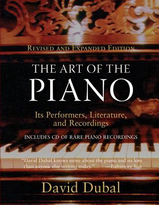 The Art of the Piano: Its Performers, Literature, and Recordings Revised & Expanded Edition 9781574670882