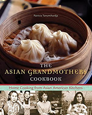 The Asian Grandmothers Cookbook: Home Cooking from Asian American Kitchens 9781570615566
