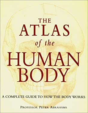 The Atlas of the Human Body: A Complete Guide to How the Body Works 9781571458605