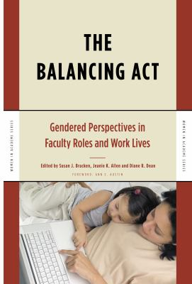 The Balancing Act: Gendered Perspectives in Faculty Roles and Work Lives 9781579221492