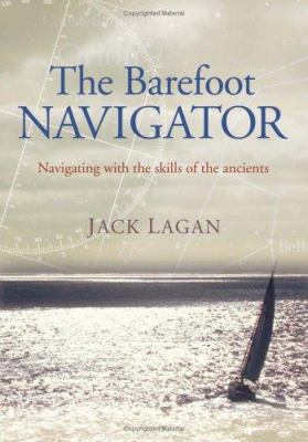 The Barefoot Navigator: Navigating with the Skills of the Ancients 9781574092325