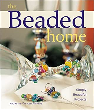 The Beaded Home: Simply Beautiful Projects 9781579903817
