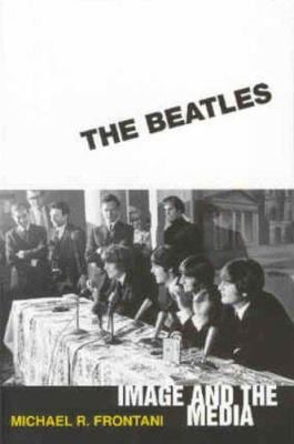 The Beatles: Image and the Media 9781578069668