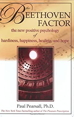 The Beethoven Factor: The New Positive Psychology of Hardiness, Happiness, Healing, and Hope 9781571743978